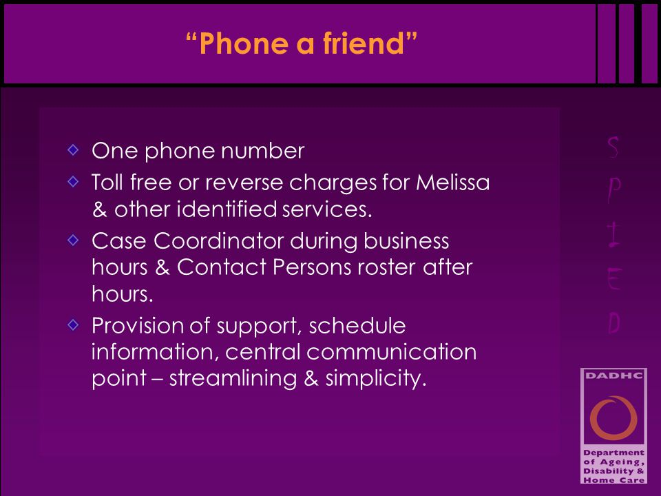 """SPIEDSPIED """"Phone a friend"""" One phone number Toll free or reverse charges for Melissa & other identified services. Case Coordinator during business ho"""