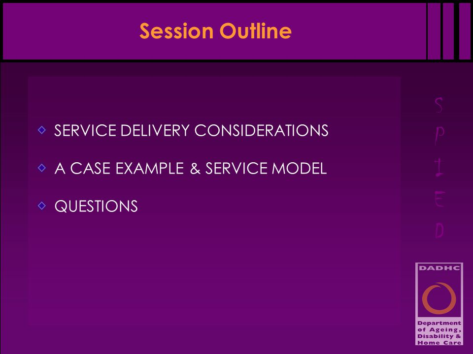 SPIEDSPIED Session Outline SERVICE DELIVERY CONSIDERATIONS A CASE EXAMPLE & SERVICE MODEL QUESTIONS