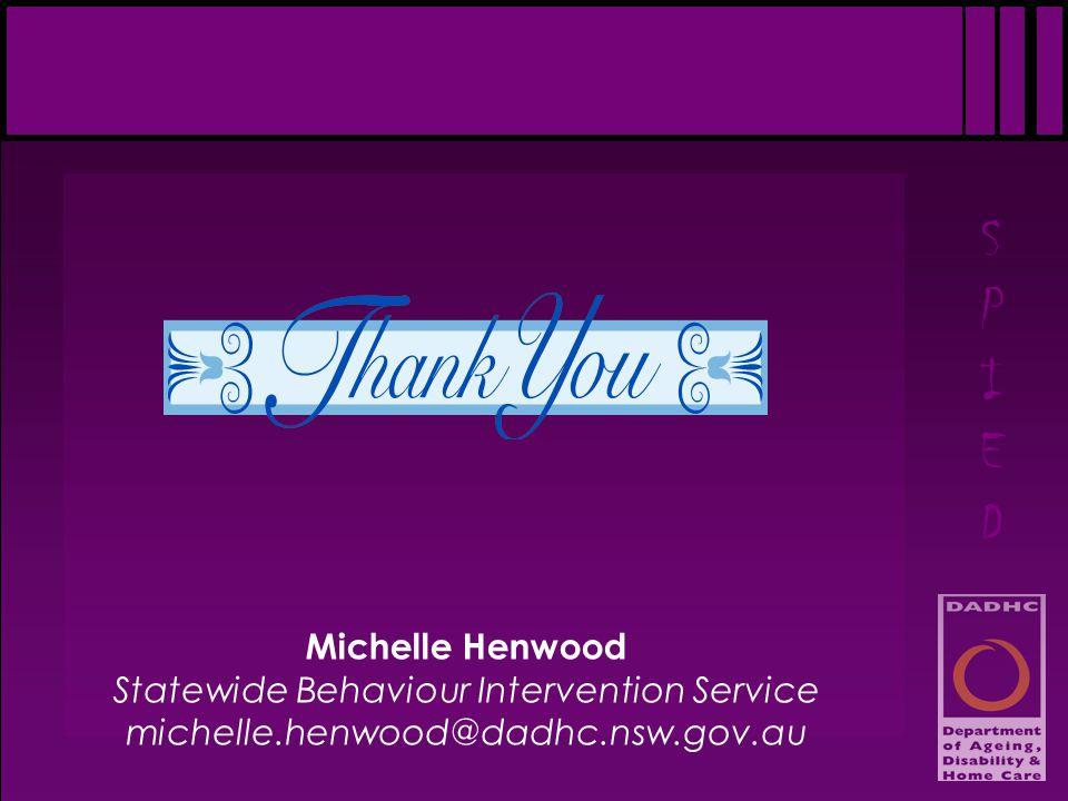 SPIEDSPIED Michelle Henwood Statewide Behaviour Intervention Service michelle.henwood@dadhc.nsw.gov.au