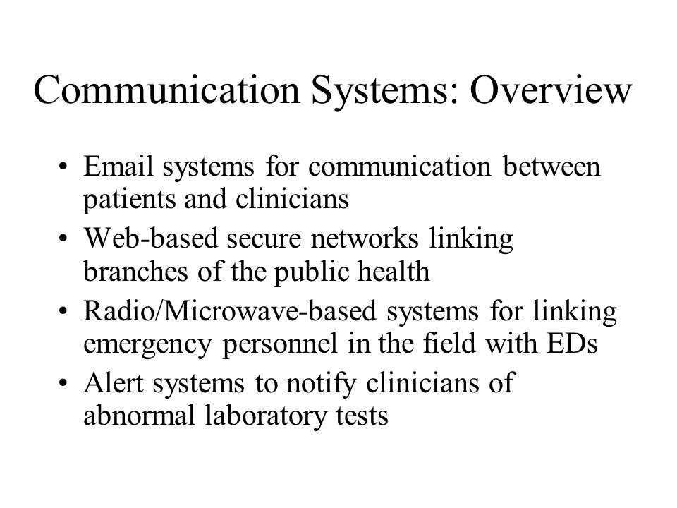 Communication Systems: Overview Email systems for communication between patients and clinicians Web-based secure networks linking branches of the publ