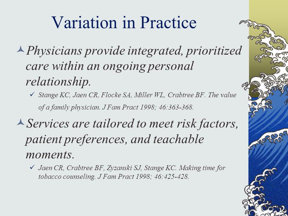 Variation in Practice Physicians provide integrated, prioritized care within an ongoing personal relationship.
