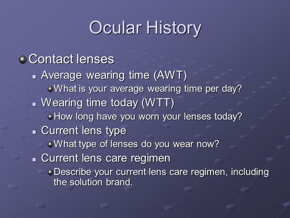 Ocular History Contact lenses Average wearing time (AWT) Average wearing time (AWT) What is your average wearing time per day? Wearing time today (WTT
