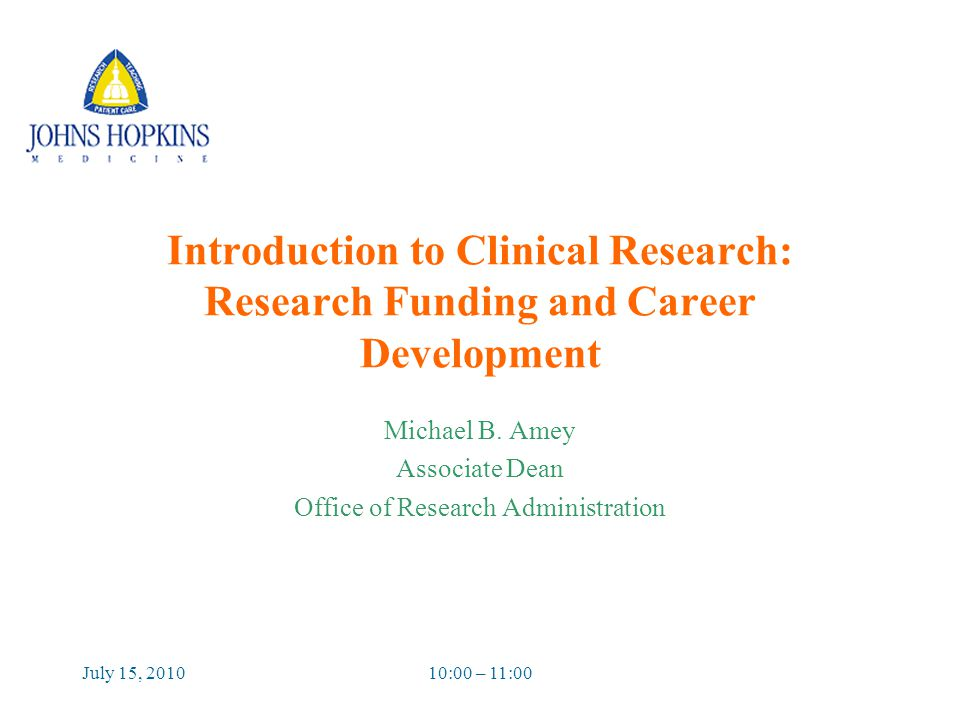 July 15, 201010:00 – 11:00 Introduction to Clinical Research: Research Funding and Career Development Michael B.