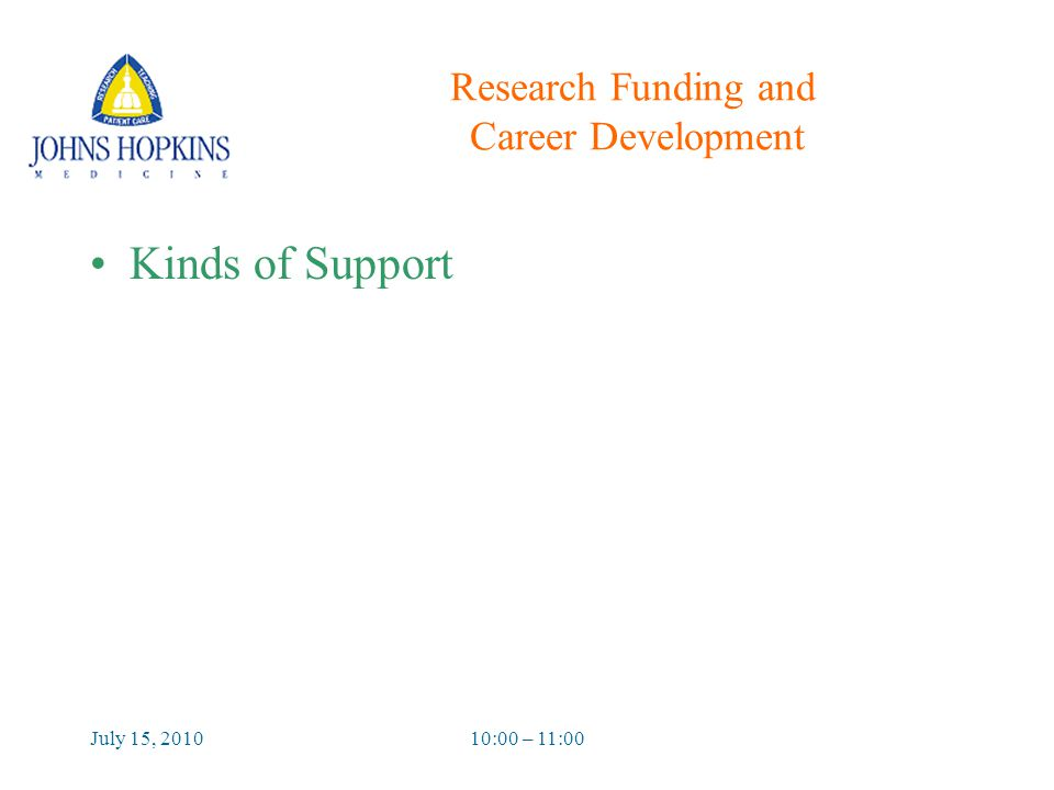 July 15, 201010:00 – 11:00 Research Funding and Career Development Kinds of Support