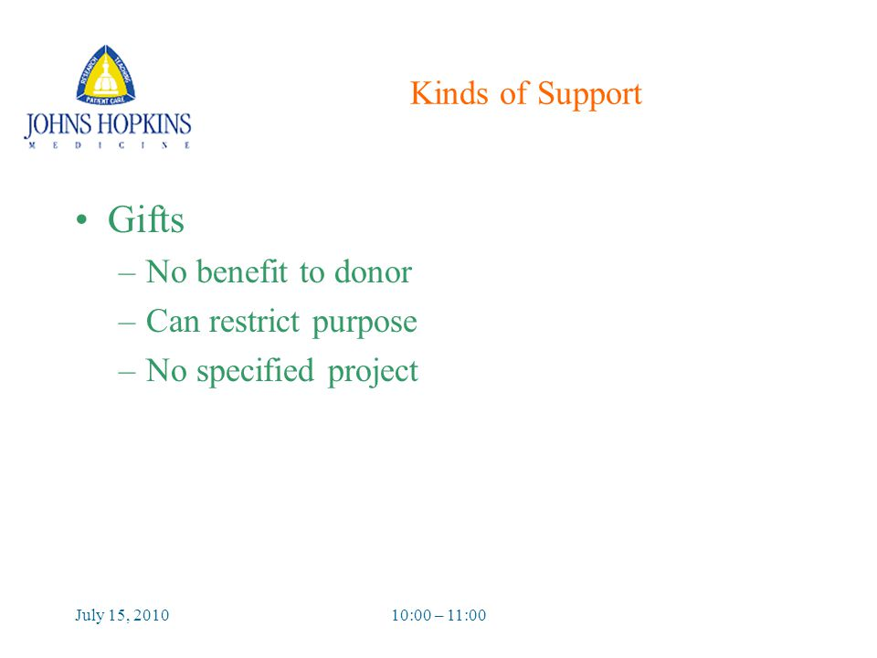 July 15, 201010:00 – 11:00 Kinds of Support Gifts –No benefit to donor –Can restrict purpose –No specified project