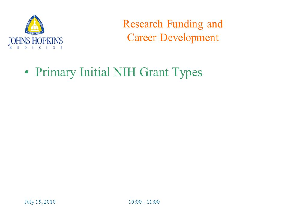July 15, 201010:00 – 11:00 Research Funding and Career Development Primary Initial NIH Grant Types