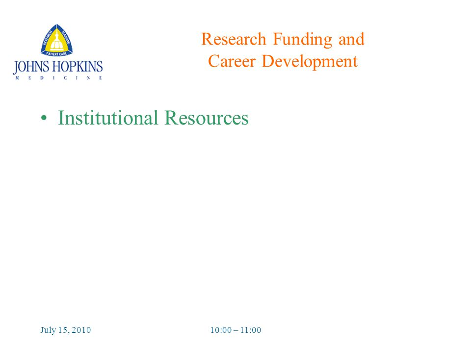 July 15, 201010:00 – 11:00 Research Funding and Career Development Institutional Resources
