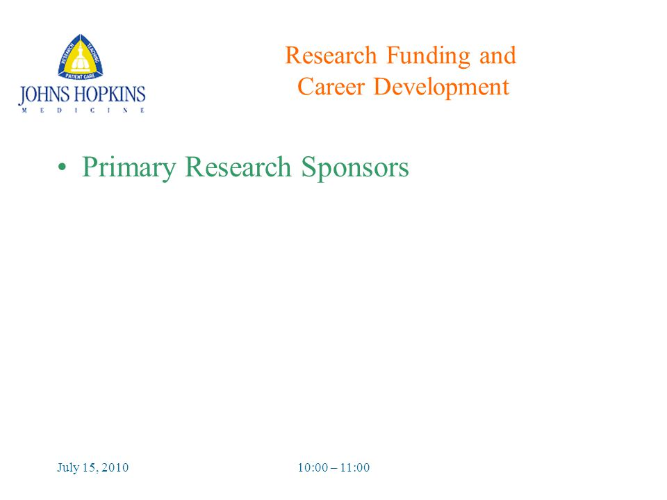 July 15, 201010:00 – 11:00 Research Funding and Career Development Primary Research Sponsors