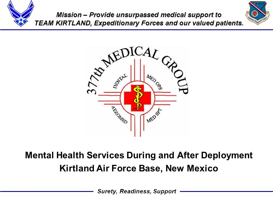 Surety, Readiness, Support Mission – Provide unsurpassed medical support to TEAM KIRTLAND, Expeditionary Forces and our valued patients.