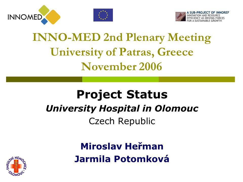 INNO-MED 2nd Plenary Meeting University of Patras, Greece November 2006 Project Status University Hospital in Olomouc Czech Republic Miroslav Heřman J