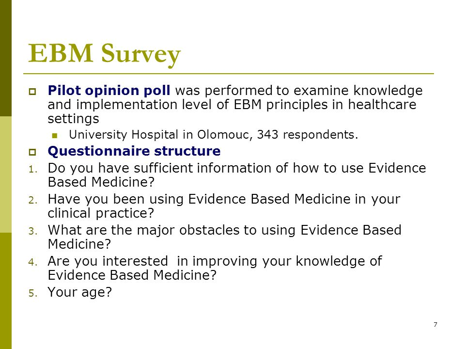 7 EBM Survey  Pilot opinion poll was performed to examine knowledge and implementation level of EBM principles in healthcare settings University Hospital in Olomouc, 343 respondents.