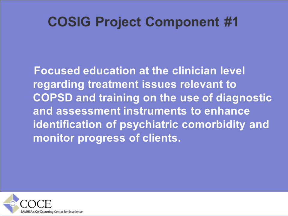 COSIG Project Component #1 Focused education at the clinician level regarding treatment issues relevant to COPSD and training on the use of diagnostic