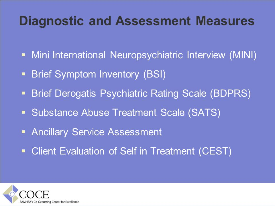 Diagnostic and Assessment Measures  Mini International Neuropsychiatric Interview (MINI)  Brief Symptom Inventory (BSI)  Brief Derogatis Psychiatri