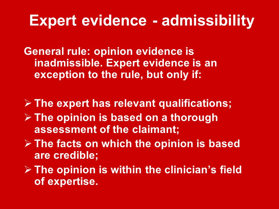 Expert evidence - admissibility General rule: opinion evidence is inadmissible.