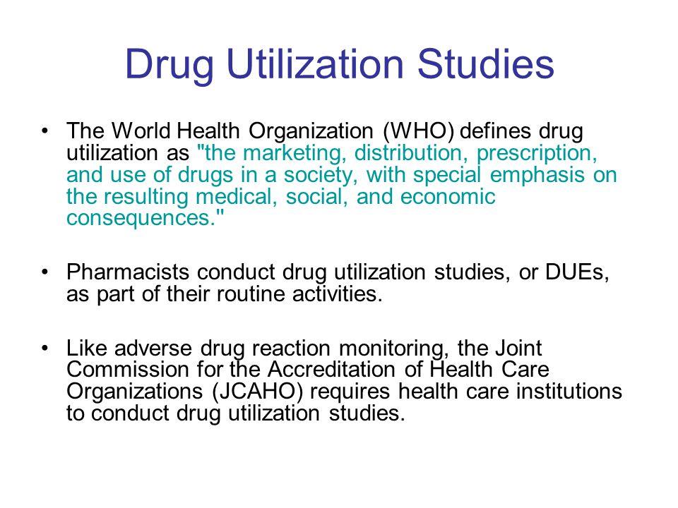 Drug Utilization Studies The World Health Organization (WHO) defines drug utilization as