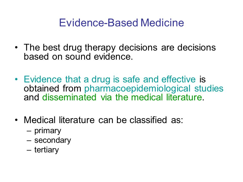 Evidence-Based Medicine The best drug therapy decisions are decisions based on sound evidence. Evidence that a drug is safe and effective is obtained