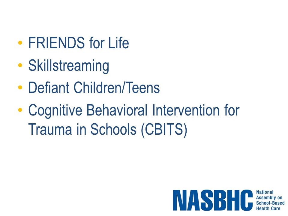 FRIENDS for Life Skillstreaming Defiant Children/Teens Cognitive Behavioral Intervention for Trauma in Schools (CBITS)