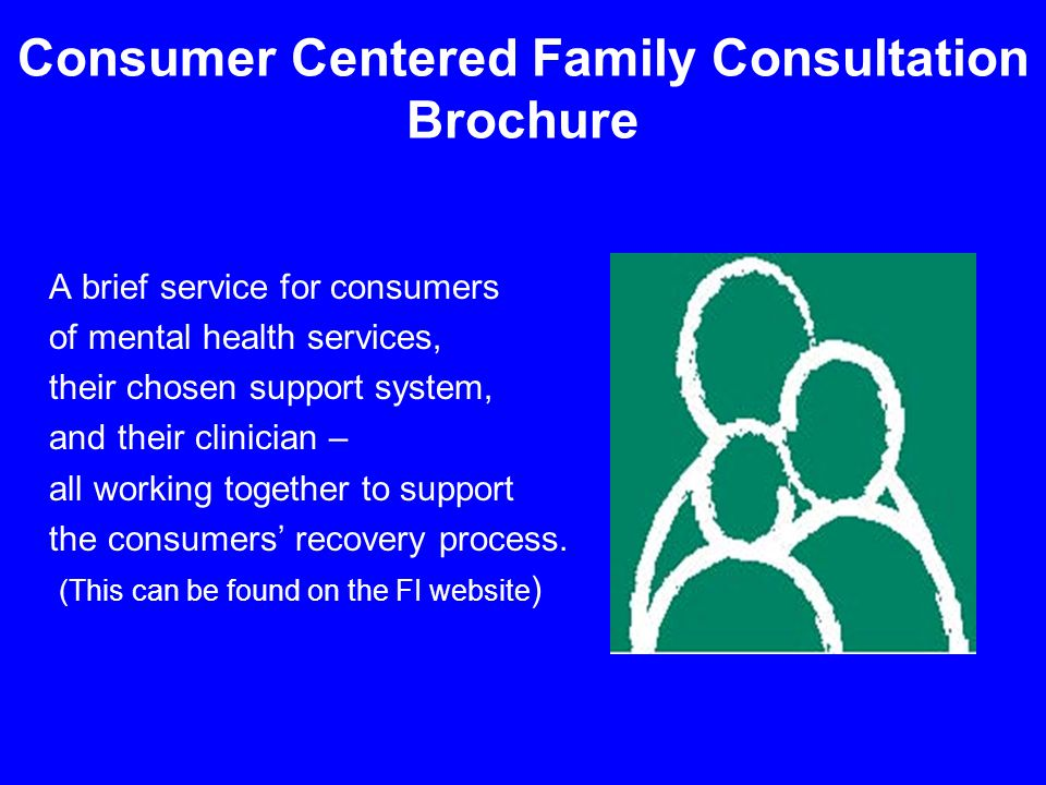 11 A brief service for consumers of mental health services, their chosen support system, and their clinician – all working together to support the consumers' recovery process.