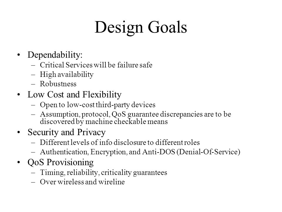 Design Goals Dependability: –Critical Services will be failure safe –High availability –Robustness Low Cost and Flexibility –Open to low-cost third-pa