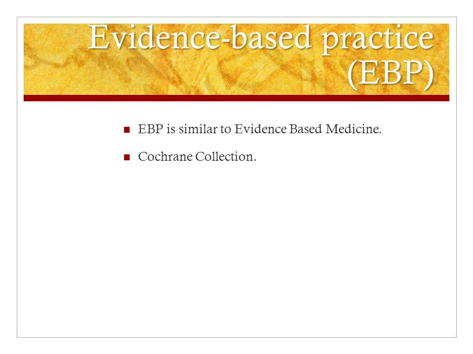 Evidence-based practice (EBP) Evidence-based practice (EBP) EBP is similar to Evidence Based Medicine.