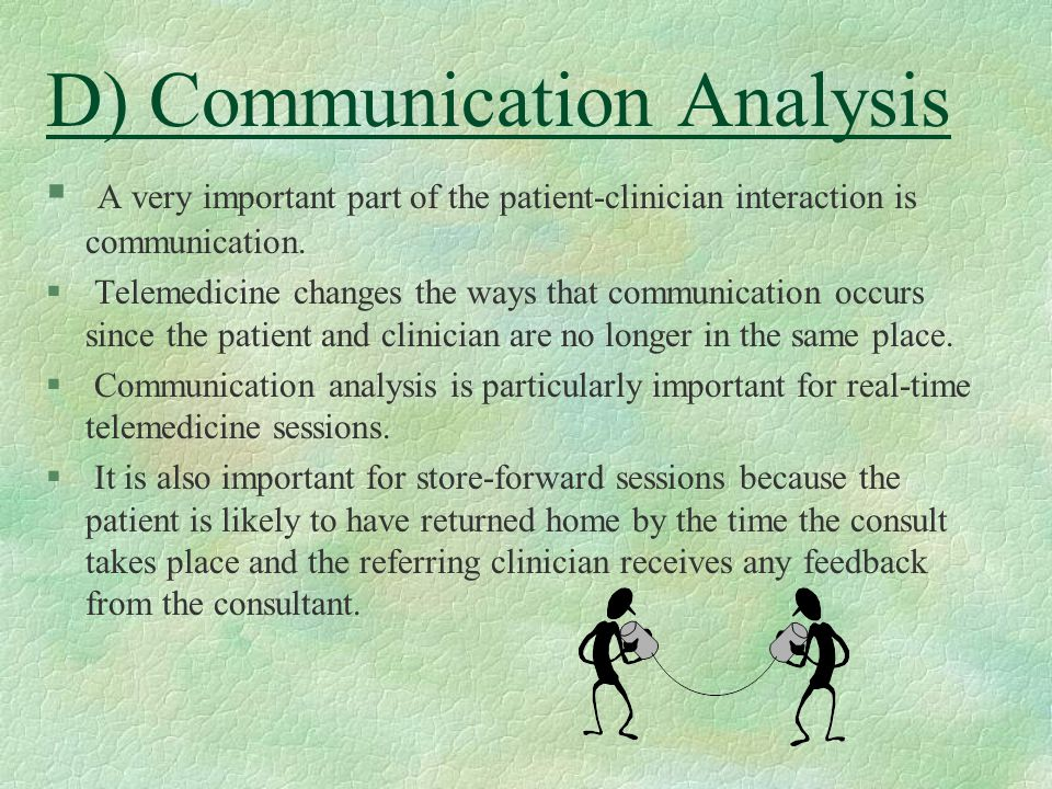 D) Communication Analysis § A very important part of the patient-clinician interaction is communication. § Telemedicine changes the ways that communic