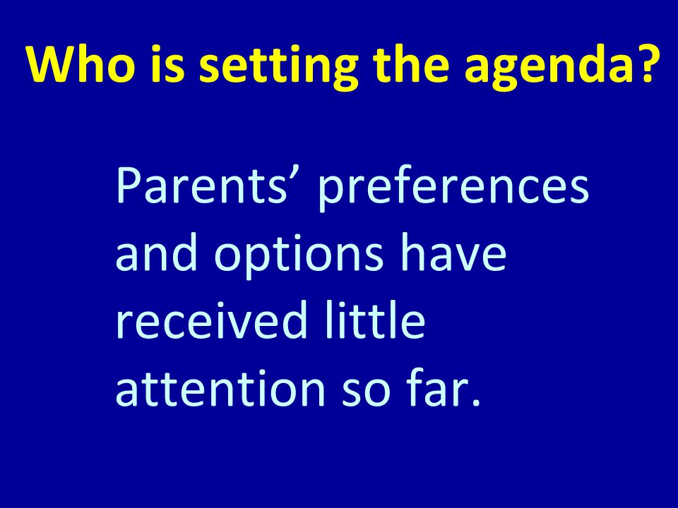 Who is setting the agenda Parents' preferences and options have received little attention so far.