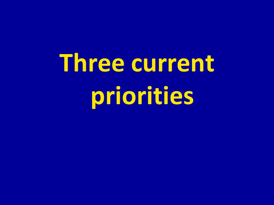 Three current priorities