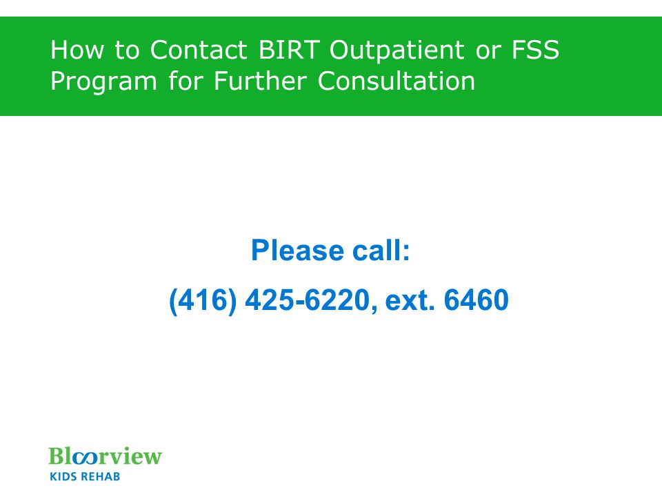 How to Contact BIRT Outpatient or FSS Program for Further Consultation Please call: (416) 425-6220, ext.
