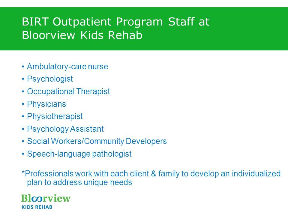 BIRT Outpatient Program Staff at Bloorview Kids Rehab Ambulatory-care nurse Psychologist Occupational Therapist Physicians Physiotherapist Psychology