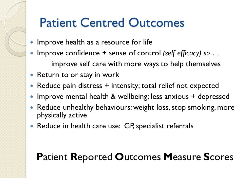 Patient Centred Outcomes Improve health as a resource for life Improve confidence + sense of control (self efficacy) so…. improve self care with more