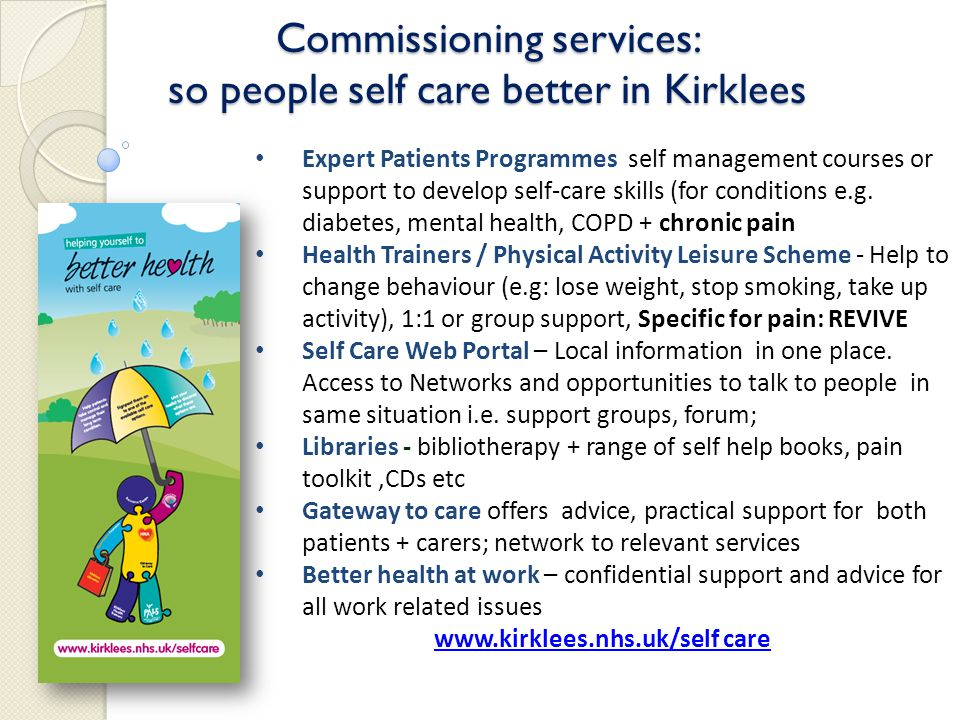 Commissioning services: so people self care better in Kirklees Expert Patients Programmes self management courses or support to develop self-care skills (for conditions e.g.