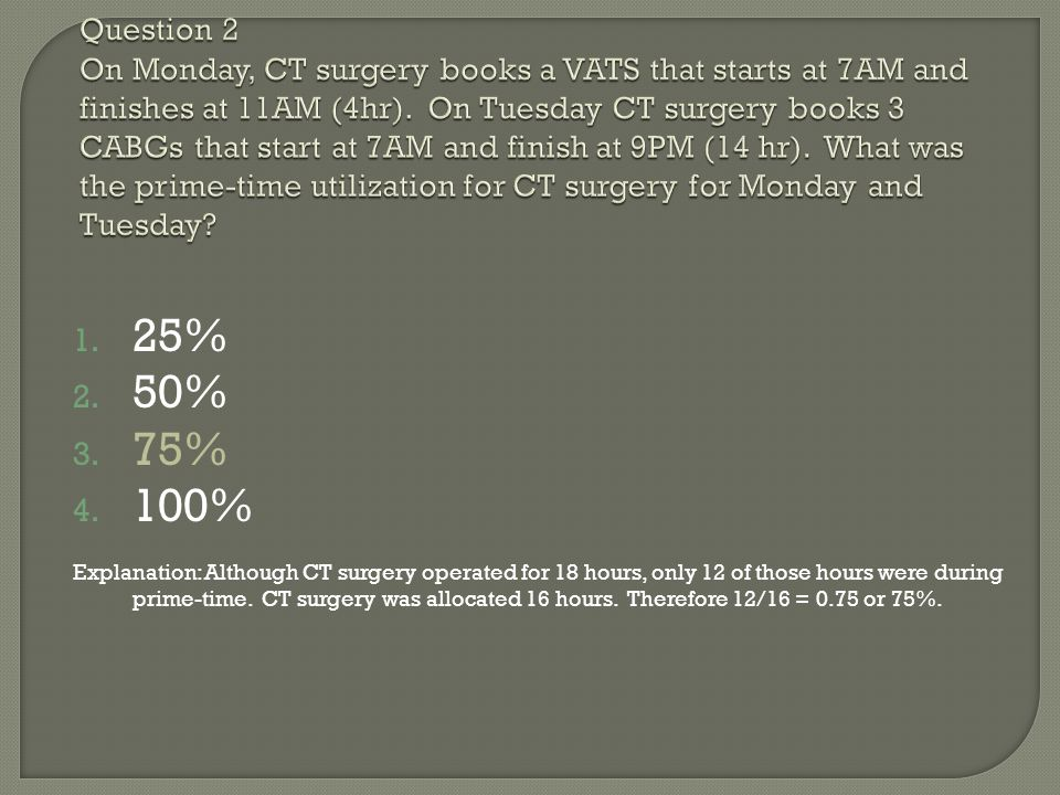 Question 2 On Monday, CT surgery books a VATS that starts at 7AM and finishes at 11AM (4hr). On Tuesday CT surgery books 3 CABGs that start at 7AM and