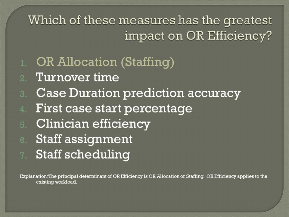 Which of these measures has the greatest impact on OR Efficiency.