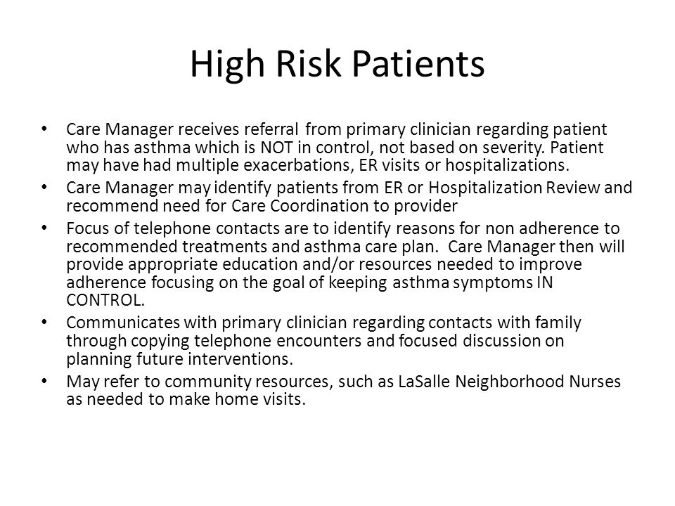 High Risk Patients Care Manager receives referral from primary clinician regarding patient who has asthma which is NOT in control, not based on severity.
