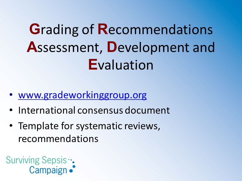 G rading of R ecommendations A ssessment, D evelopment and E valuation www.gradeworkinggroup.org International consensus document Template for systematic reviews, recommendations