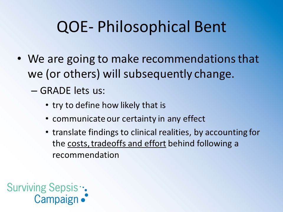 QOE- Philosophical Bent We are going to make recommendations that we (or others) will subsequently change.
