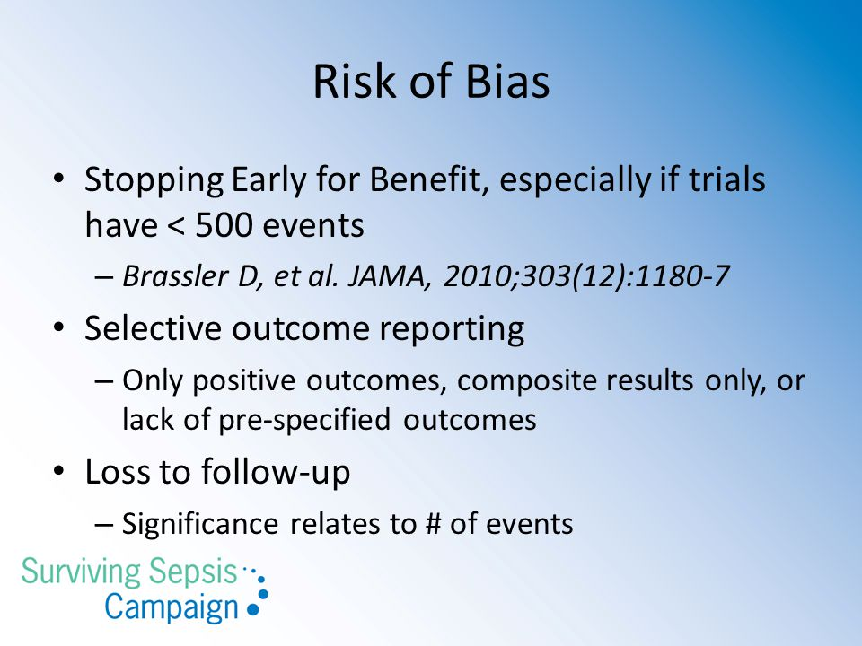 Risk of Bias Stopping Early for Benefit, especially if trials have < 500 events – Brassler D, et al. JAMA, 2010;303(12):1180-7 Selective outcome repor