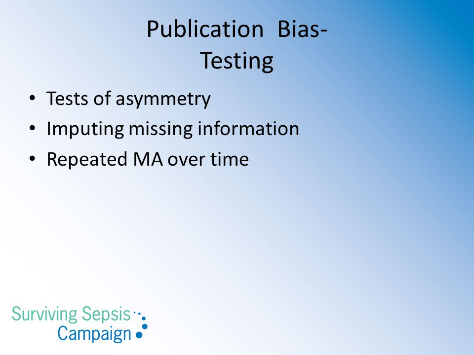 Publication Bias- Testing Tests of asymmetry Imputing missing information Repeated MA over time