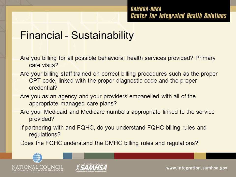 Financial - Sustainability Are you billing for all possible behavioral health services provided.