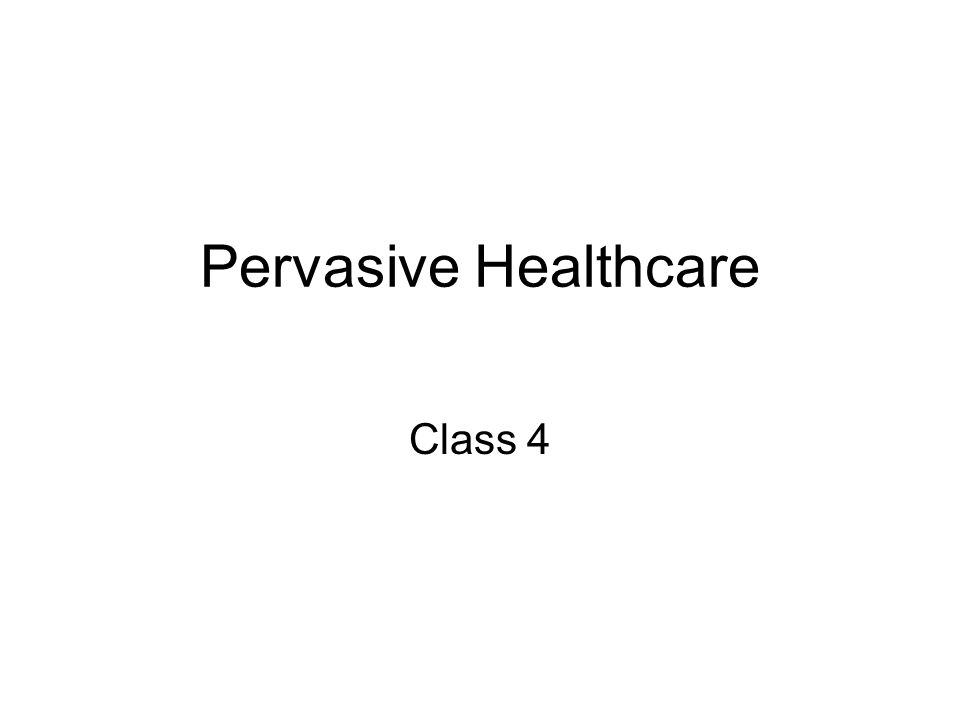 Pervasive Healthcare Class 4