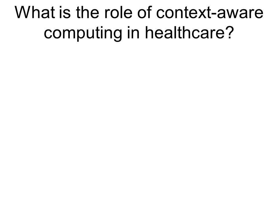 What is the role of context-aware computing in healthcare