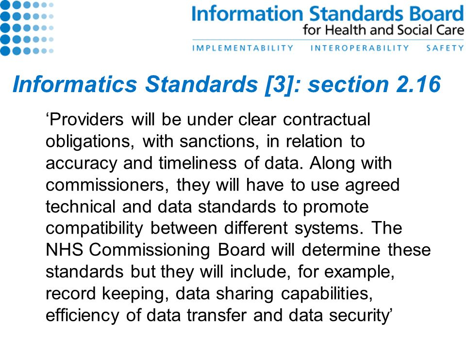 Informatics Standards [3]: section 2.16 'Providers will be under clear contractual obligations, with sanctions, in relation to accuracy and timeliness of data.