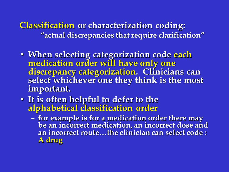 Classification or characterization coding: actual discrepancies that require clarification When selecting categorization code each medication order will have only one discrepancy categorization.