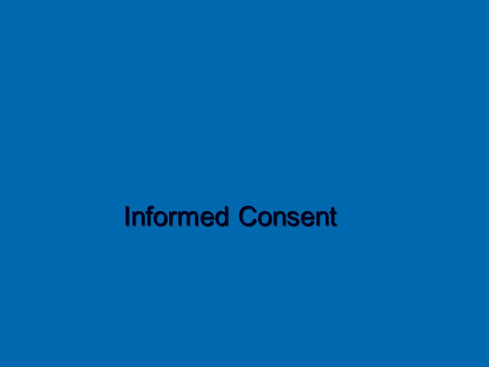 Informed Consent Informed Consent