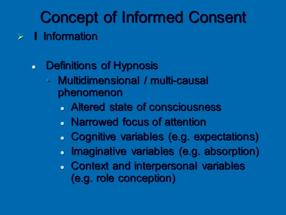 Concept of Informed Consent  I Information Definitions of Hypnosis Definitions of Hypnosis Multidimensional / multi-causal phenomenonMultidimensional