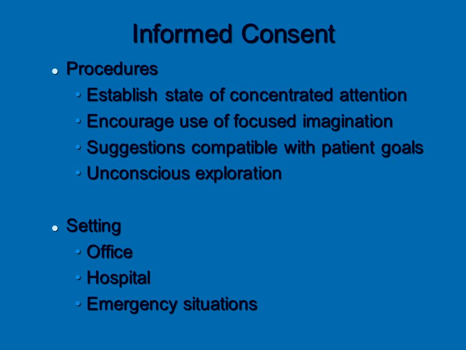 Informed Consent Procedures Procedures Establish state of concentrated attentionEstablish state of concentrated attention Encourage use of focused ima