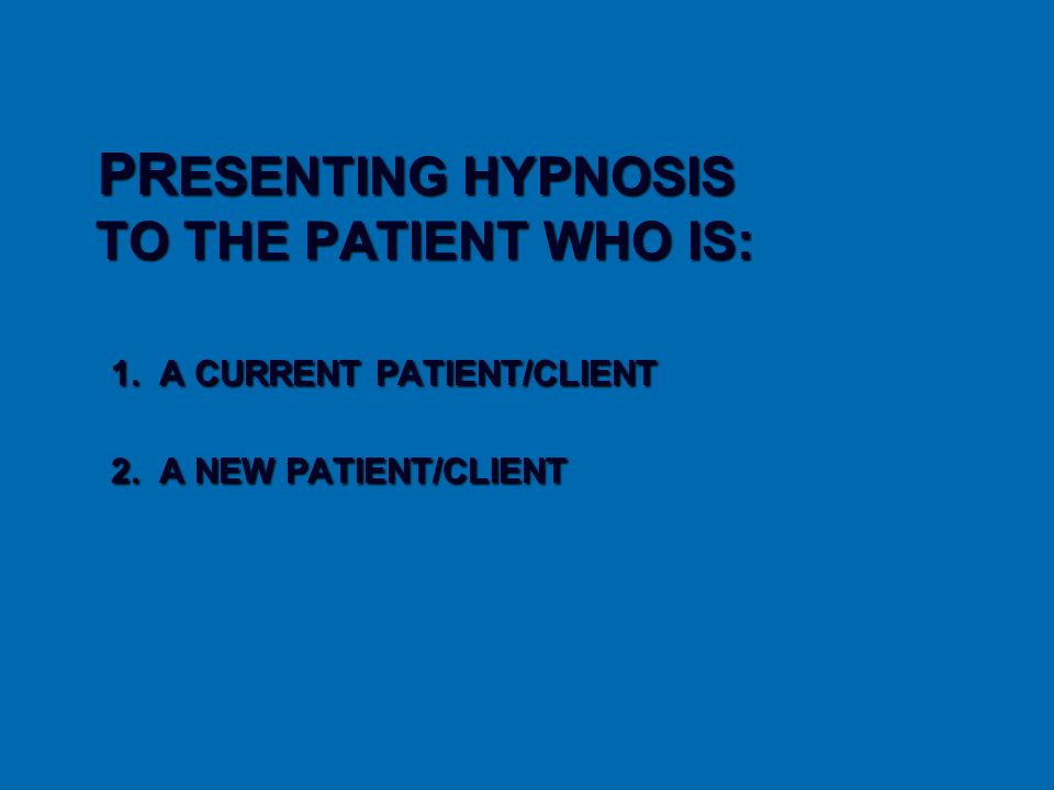PR ESENTING HYPNOSIS TO THE PATIENT WHO IS: 1. A CURRENT PATIENT/CLIENT 2. A NEW PATIENT/CLIENT INFORMED CONSENT PR ESENTING HYPNOSIS TO THE PATIENT W