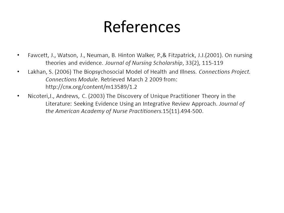 References Fawcett, J., Watson, J., Neuman, B. Hinton Walker, P.,& Fitzpatrick, J.J.(2001).