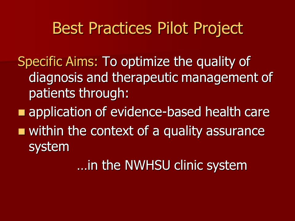 Evaluation of Pilot Project Compliance assessment Compliance assessment Best practices utilization Best practices utilization Results of 3 months follow up of care Results of 3 months follow up of care Assess clinicians' experiences Assess clinicians' experiences Determine overall feasibility Determine overall feasibility Report to NWHSU Office of Institutional Effectiveness Report to NWHSU Office of Institutional Effectiveness
