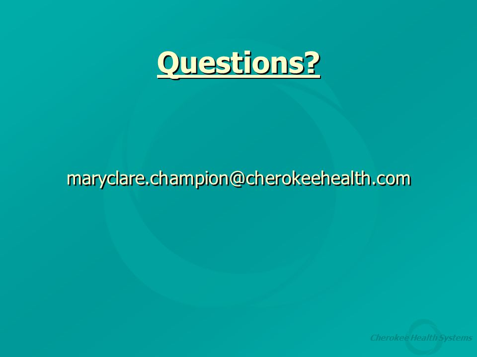 Cherokee Health Systems Questions maryclare.champion@cherokeehealth.com